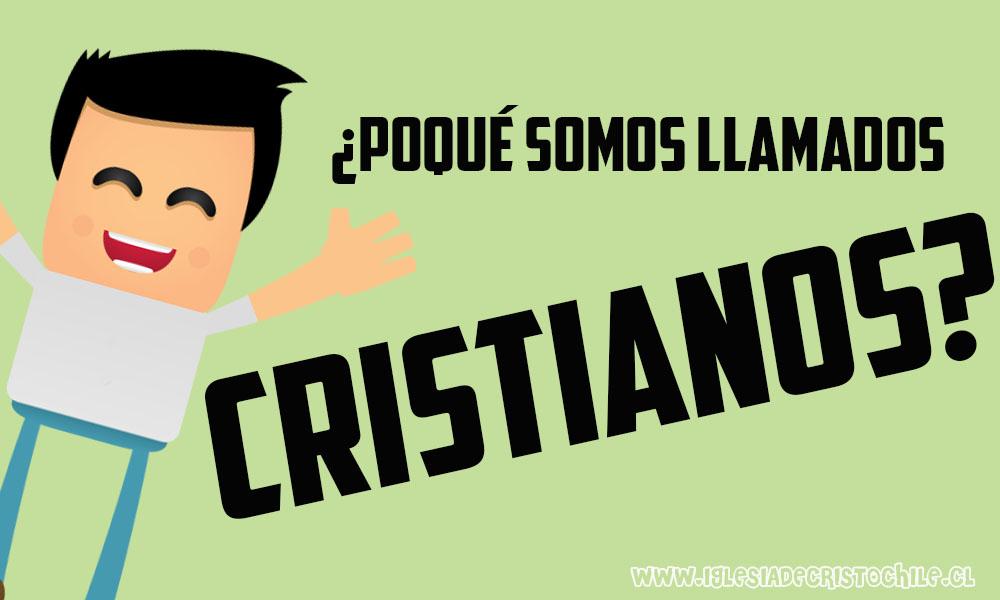 ¿Porqué somos llamados Cristianos?