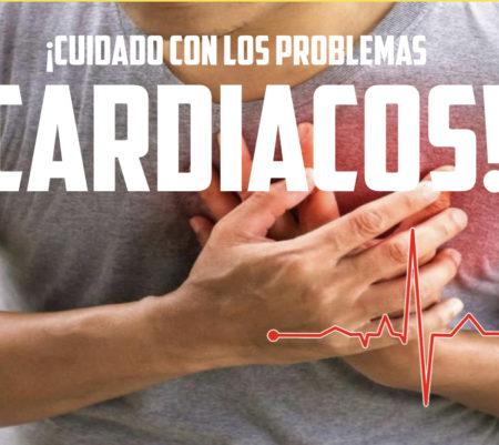 ¡Cuidado con los problemas Cardiacos!