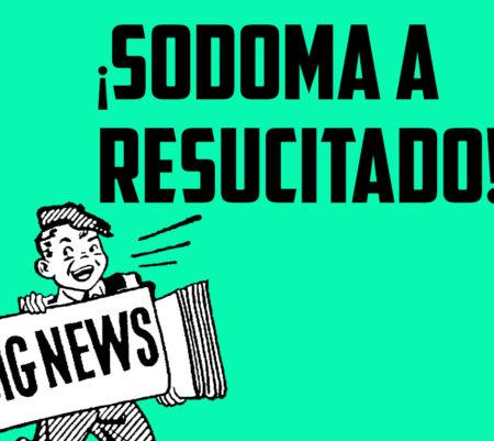 ¡Sodoma a Resucitado!