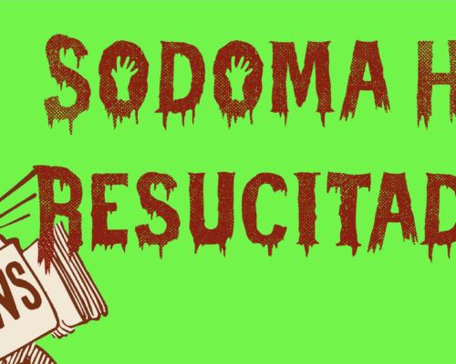 ¡Sodoma ha Resucitado!